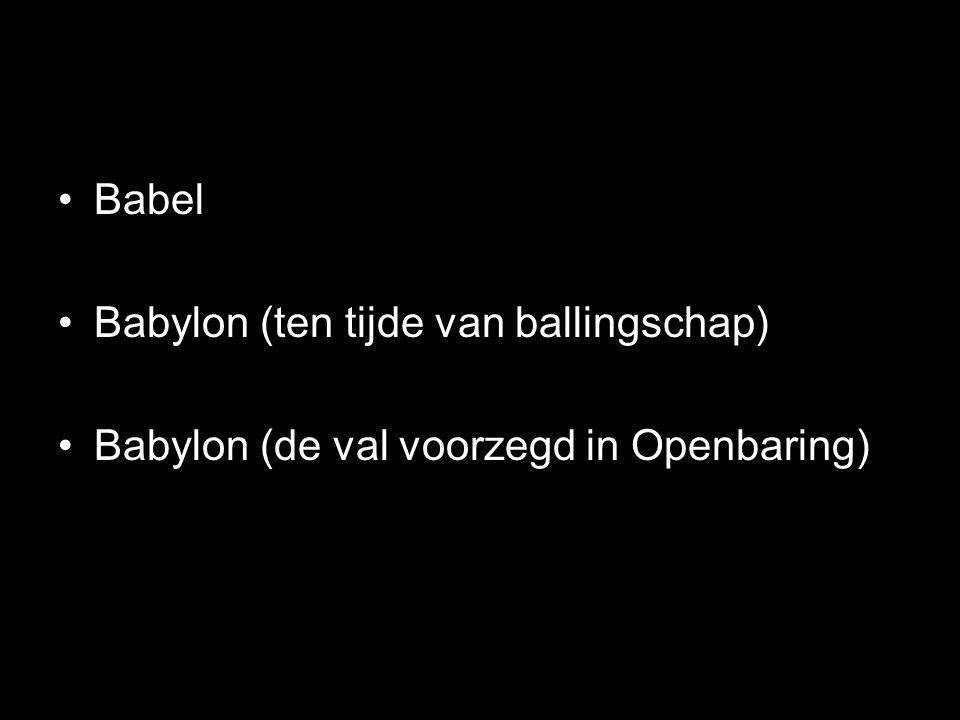 •Babel •Babylon (ten tijde van ballingschap) •Babylon (de val voorzegd in Openbaring)