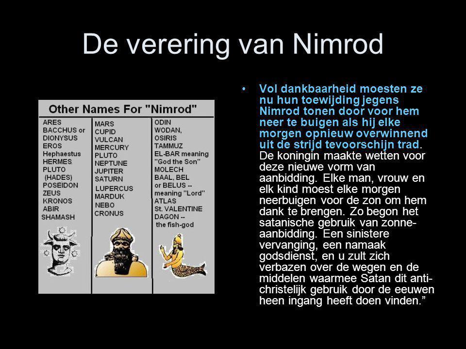 De verering van Nimrod •Vol dankbaarheid moesten ze nu hun toewijding jegens Nimrod tonen door voor hem neer te buigen als hij elke morgen opnieuw ove