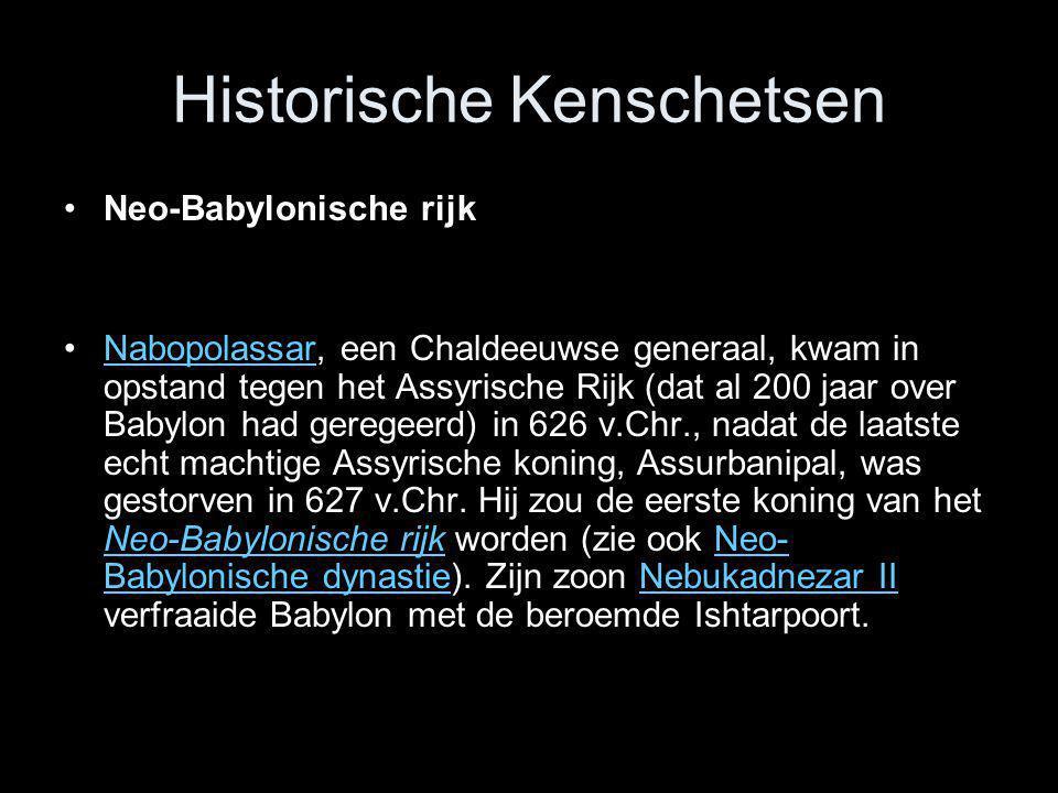 Historische Kenschetsen •Neo-Babylonische rijk •Nabopolassar, een Chaldeeuwse generaal, kwam in opstand tegen het Assyrische Rijk (dat al 200 jaar ove