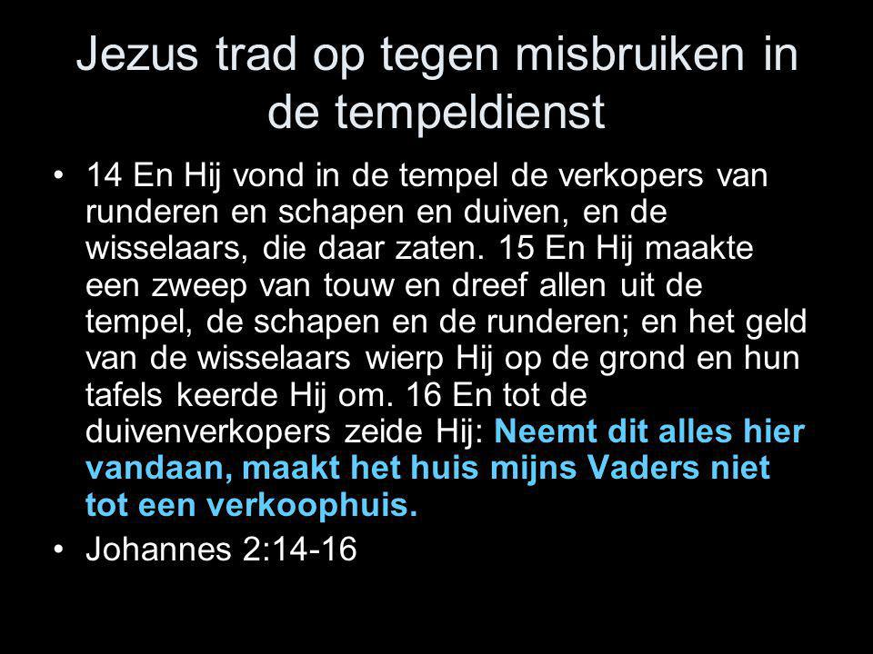Jezus trad op tegen misbruiken in de tempeldienst •14 En Hij vond in de tempel de verkopers van runderen en schapen en duiven, en de wisselaars, die d