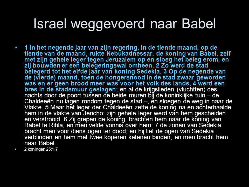 Israel weggevoerd naar Babel •1 In het negende jaar van zijn regering, in de tiende maand, op de tiende van de maand, rukte Nebukadnessar, de koning v
