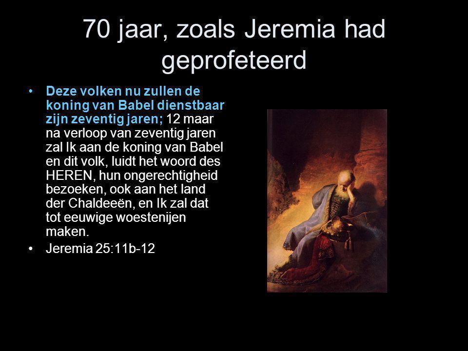70 jaar, zoals Jeremia had geprofeteerd •Deze volken nu zullen de koning van Babel dienstbaar zijn zeventig jaren; 12 maar na verloop van zeventig jar