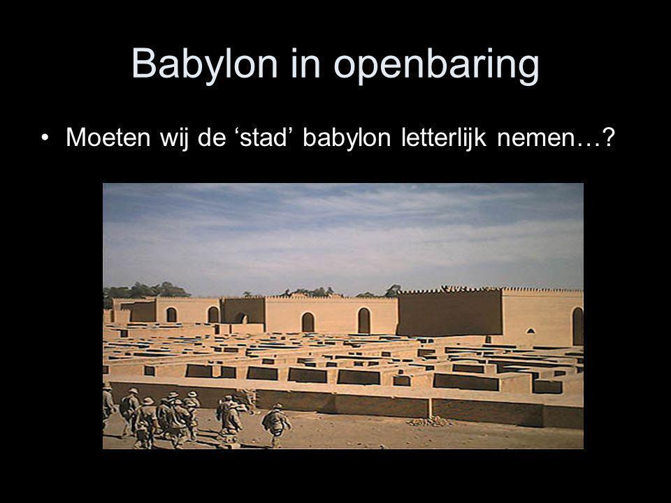Babylon in openbaring •Moeten wij de 'stad' babylon letterlijk nemen…?