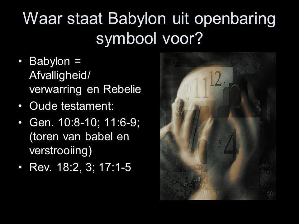 Waar staat Babylon uit openbaring symbool voor? •Babylon = Afvalligheid/ verwarring en Rebelie •Oude testament: •Gen. 10:8-10; 11:6-9; (toren van babe