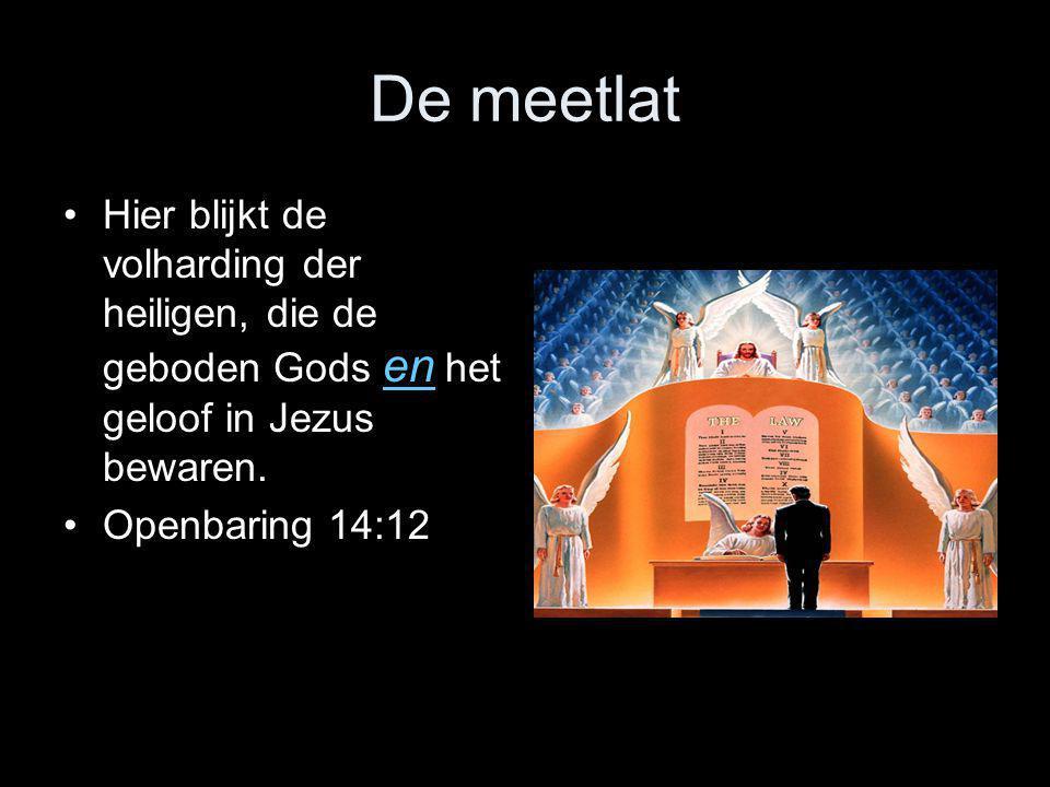 De meetlat •Hier blijkt de volharding der heiligen, die de geboden Gods en het geloof in Jezus bewaren. •Openbaring 14:12