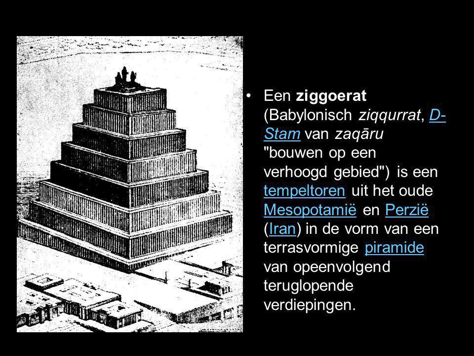 •Een ziggoerat (Babylonisch ziqqurrat, D- Stam van zaqāru