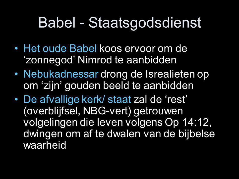 Babel - Staatsgodsdienst •Het oude Babel koos ervoor om de 'zonnegod' Nimrod te aanbidden •Nebukadnessar drong de Isrealieten op om 'zijn' gouden beel