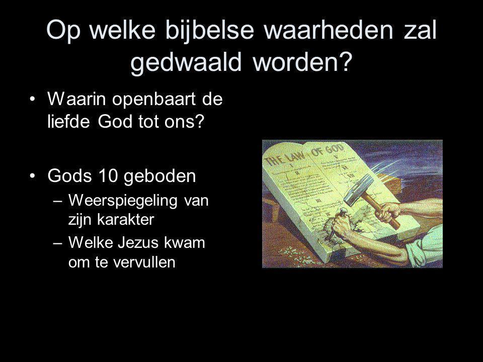 Op welke bijbelse waarheden zal gedwaald worden? •Waarin openbaart de liefde God tot ons? •Gods 10 geboden –Weerspiegeling van zijn karakter –Welke Je
