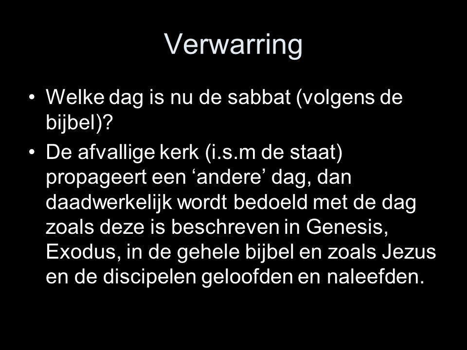 Verwarring •Welke dag is nu de sabbat (volgens de bijbel)? •De afvallige kerk (i.s.m de staat) propageert een 'andere' dag, dan daadwerkelijk wordt be