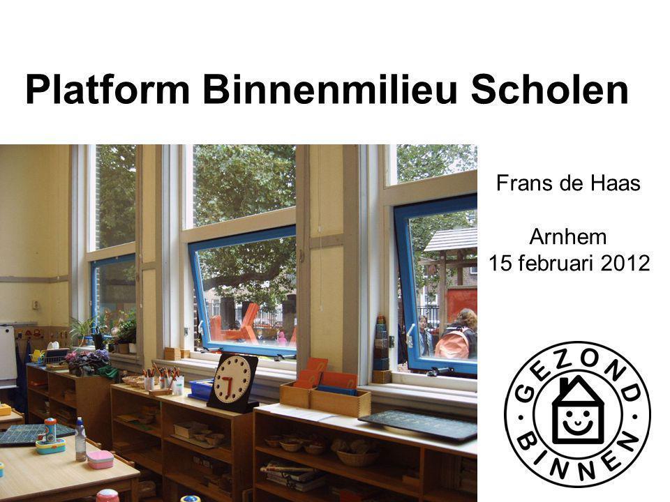 Platform Binnenmilieu Scholen Frans de Haas Arnhem 15 februari 2012