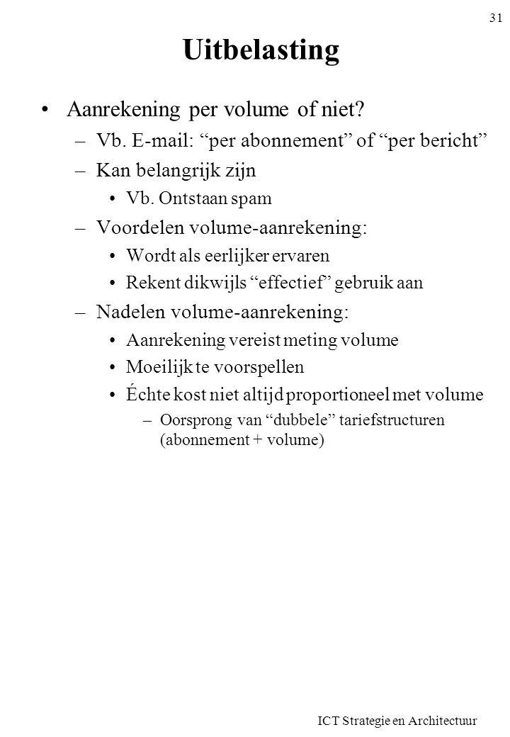 """ICT Strategie en Architectuur 31 Uitbelasting •Aanrekening per volume of niet? –Vb. E-mail: """"per abonnement"""" of """"per bericht"""" –Kan belangrijk zijn •Vb"""