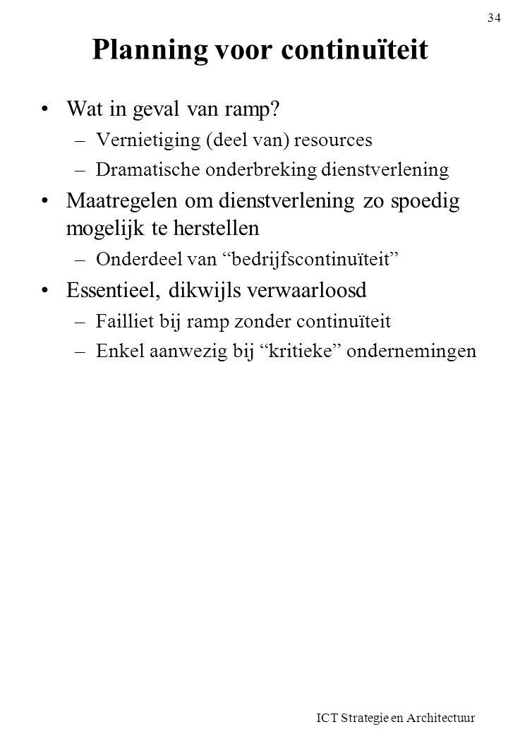 Planning voor continuïteit •Wat in geval van ramp? –Vernietiging (deel van) resources –Dramatische onderbreking dienstverlening •Maatregelen om dienst