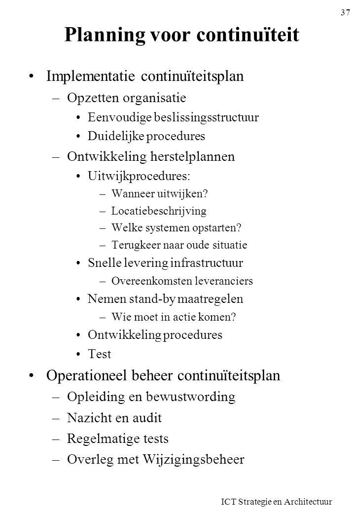 Planning voor continuïteit •Implementatie continuïteitsplan –Opzetten organisatie •Eenvoudige beslissingsstructuur •Duidelijke procedures –Ontwikkelin