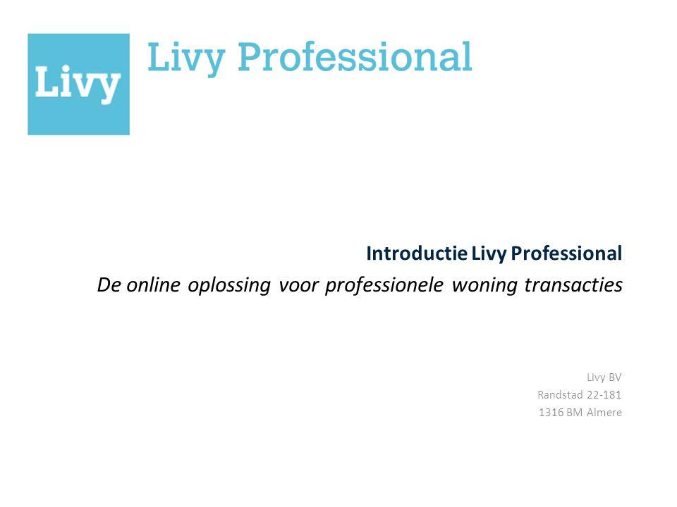 Livy BV Randstad 22-181 1316 BM Almere Introductie Livy Professional De online oplossing voor professionele woning transacties