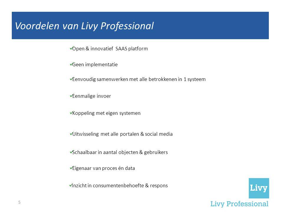 5 Insights You Can't Get Anywhere Else Voordelen van Livy Professional  Eenmalige invoer  Open & innovatief SAAS platform  Schaalbaar in aantal obj