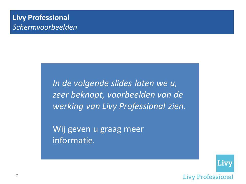 7 Insights You Can't Get Anywhere Else Livy Professional Schermvoorbeelden In de volgende slides laten we u, zeer beknopt, voorbeelden van de werking van Livy Professional zien.