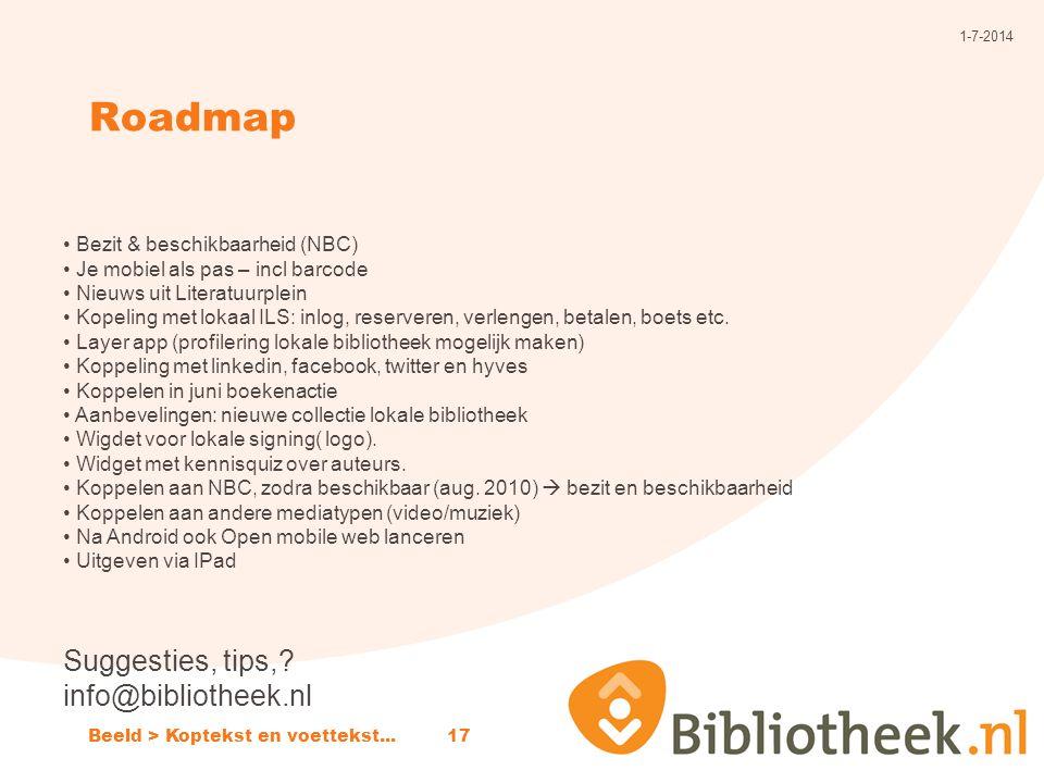 Roadmap 1-7-2014 Beeld > Koptekst en voettekst...17 • Bezit & beschikbaarheid (NBC) • Je mobiel als pas – incl barcode • Nieuws uit Literatuurplein • Kopeling met lokaal ILS: inlog, reserveren, verlengen, betalen, boets etc.