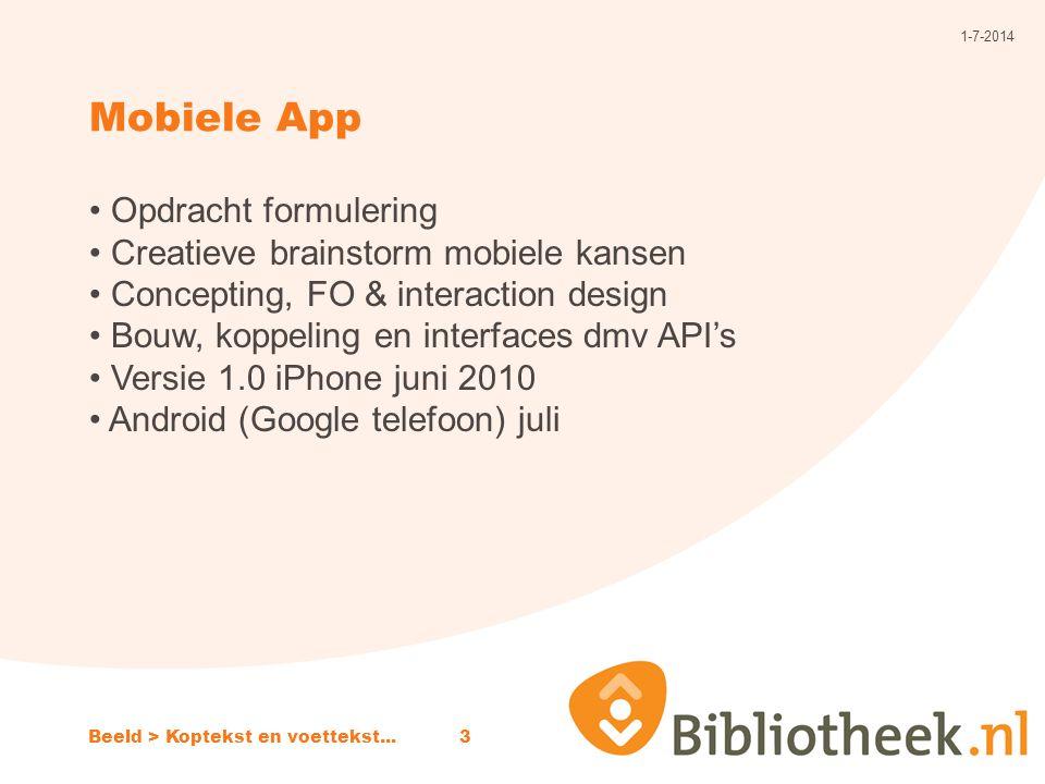 Mobiele App 1-7-2014 Beeld > Koptekst en voettekst...3 • Opdracht formulering • Creatieve brainstorm mobiele kansen • Concepting, FO & interaction design • Bouw, koppeling en interfaces dmv API's • Versie 1.0 iPhone juni 2010 • Android (Google telefoon) juli
