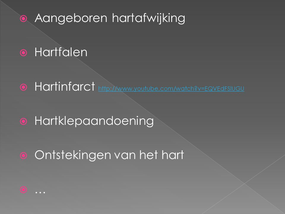  Aangeboren hartafwijking  Hartfalen  Hartinfarct http://www.youtube.com/watch?v=EQVEdFSlUGU http://www.youtube.com/watch?v=EQVEdFSlUGU  Hartklepa
