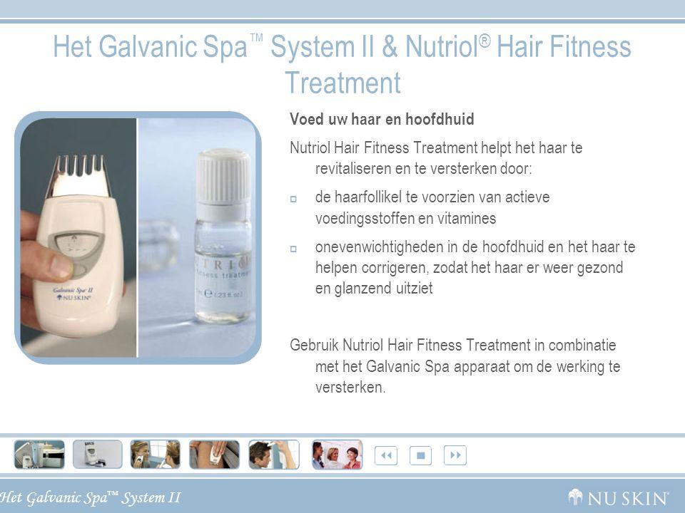 Het Galvanic Spa ™ System II Het Galvanic Spa ™ System II & Nutriol ® Hair Fitness Treatment Voed uw haar en hoofdhuid Nutriol Hair Fitness Treatment