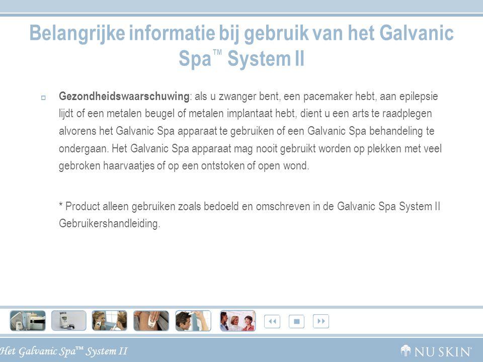 Het Galvanic Spa ™ System II Belangrijke informatie bij gebruik van het Galvanic Spa ™ System II  Gezondheidswaarschuwing : als u zwanger bent, een p