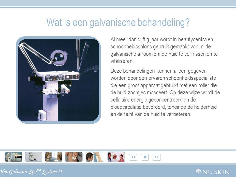 Het Galvanic Spa ™ System II Wat is een galvanische behandeling? Al meer dan vijftig jaar wordt in beautycentra en schoonheidssalons gebruik gemaakt v
