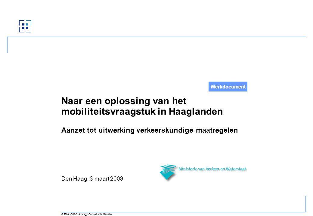 Naar een oplossing van het mobiliteitsvraagstuk in Haaglanden Aanzet tot uitwerking verkeerskundige maatregelen © 2003, OC&C Strategy Consultants Bene