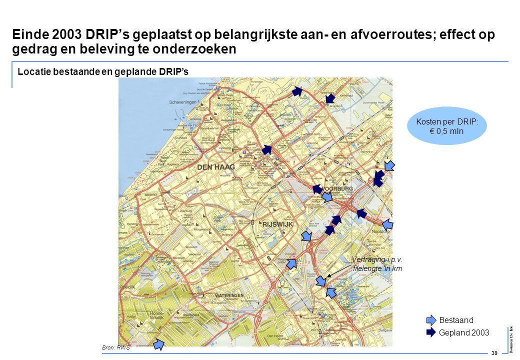 39 Document 2e fase Einde 2003 DRIP's geplaatst op belangrijkste aan- en afvoerroutes; effect op gedrag en beleving te onderzoeken Locatie bestaande e