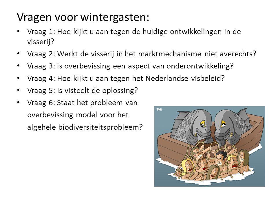Vragen voor wintergasten: • Vraag 1: Hoe kijkt u aan tegen de huidige ontwikkelingen in de visserij? • Vraag 2: Werkt de visserij in het marktmechanis