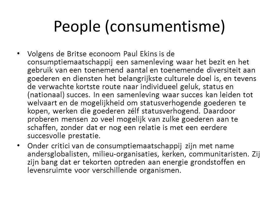 People (consumentisme) • Volgens de Britse econoom Paul Ekins is de consumptiemaatschappij een samenleving waar het bezit en het gebruik van een toene