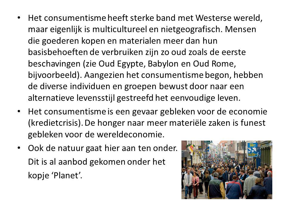 • Het consumentisme heeft sterke band met Westerse wereld, maar eigenlijk is multicultureel en nietgeografisch. Mensen die goederen kopen en materiale