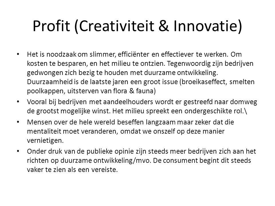 Profit (Creativiteit & Innovatie) • Het is noodzaak om slimmer, efficiënter en effectiever te werken. Om kosten te besparen, en het milieu te ontzien.