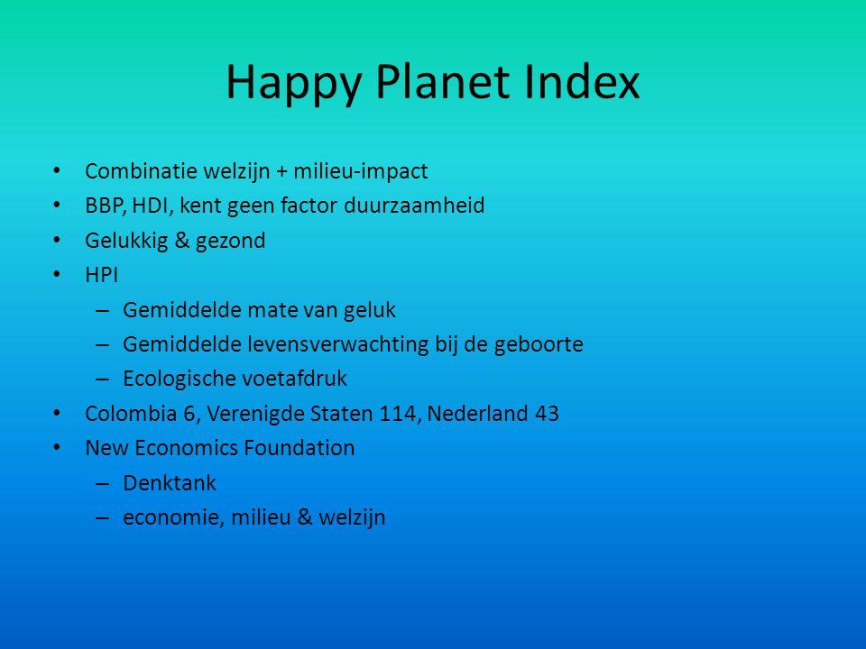 Happy Planet Index • Combinatie welzijn + milieu-impact • BBP, HDI, kent geen factor duurzaamheid • Gelukkig & gezond • HPI – Gemiddelde mate van gelu
