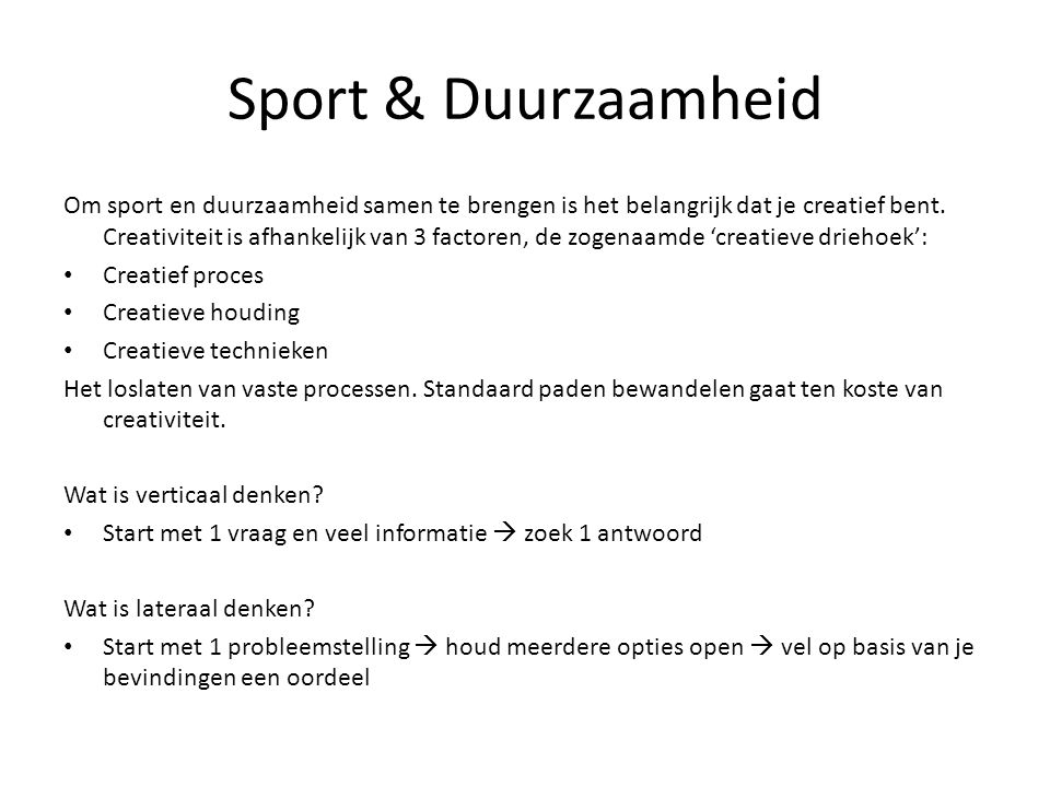 Sport & Duurzaamheid Om sport en duurzaamheid samen te brengen is het belangrijk dat je creatief bent. Creativiteit is afhankelijk van 3 factoren, de