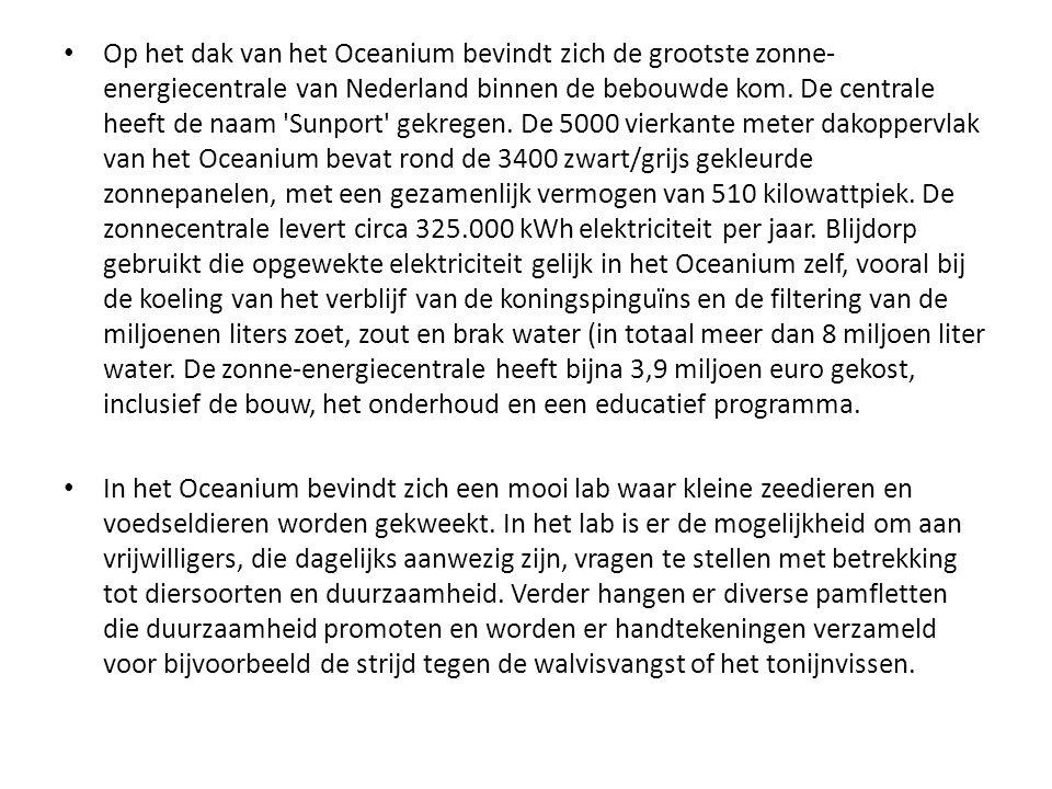 • Op het dak van het Oceanium bevindt zich de grootste zonne- energiecentrale van Nederland binnen de bebouwde kom. De centrale heeft de naam 'Sunport