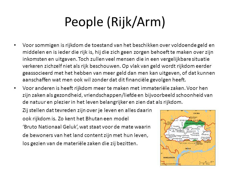 People (Rijk/Arm) • Voor sommigen is rijkdom de toestand van het beschikken over voldoende geld en middelen en is ieder die rijk is, hij die zich geen