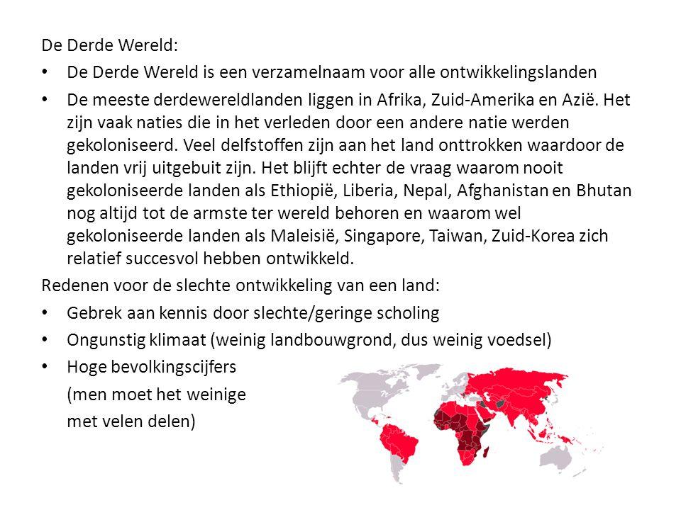 De Derde Wereld: • De Derde Wereld is een verzamelnaam voor alle ontwikkelingslanden • De meeste derdewereldlanden liggen in Afrika, Zuid-Amerika en A