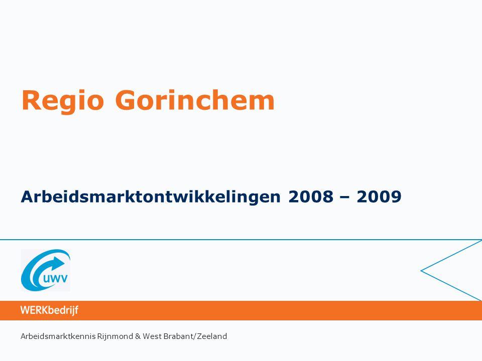 Arbeidsmarktkennis Rijnmond & West Brabant/Zeeland Regio Gorinchem Arbeidsmarktontwikkelingen 2008 – 2009