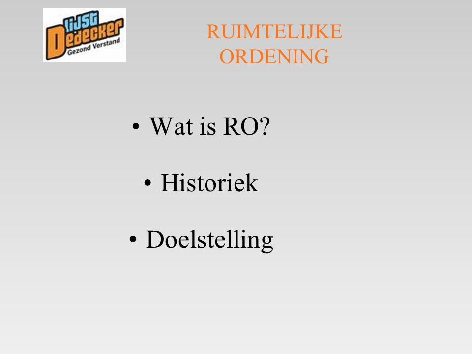 RUIMTELIJKE ORDENING •Wat is RO? •Historiek •Doelstelling