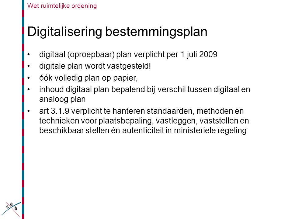 Digitalisering bestemmingsplan •digitaal (oproepbaar) plan verplicht per 1 juli 2009 •digitale plan wordt vastgesteld! •óók volledig plan op papier, •