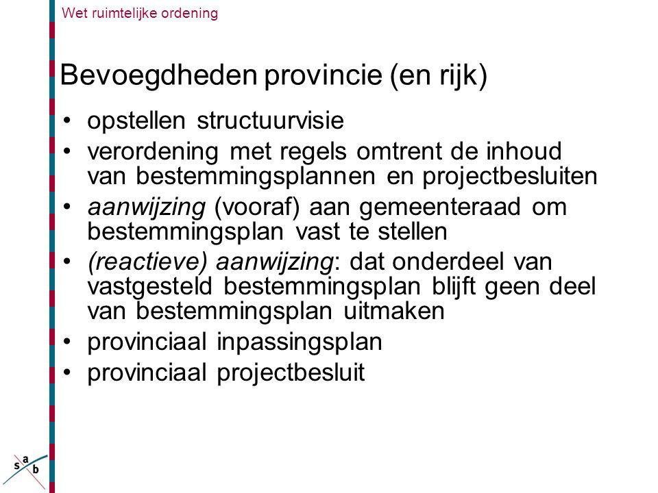 Bevoegdheden provincie (en rijk) •opstellen structuurvisie •verordening met regels omtrent de inhoud van bestemmingsplannen en projectbesluiten •aanwi