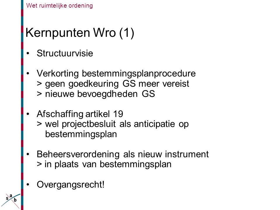 Wet ruimtelijke ordening Kernpunten Wro (1) •Structuurvisie •Verkorting bestemmingsplanprocedure >geen goedkeuring GS meer vereist >nieuwe bevoegdhede