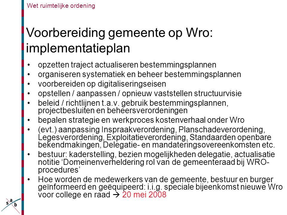 Wet ruimtelijke ordening Voorbereiding gemeente op Wro: implementatieplan •opzetten traject actualiseren bestemmingsplannen •organiseren systematiek e