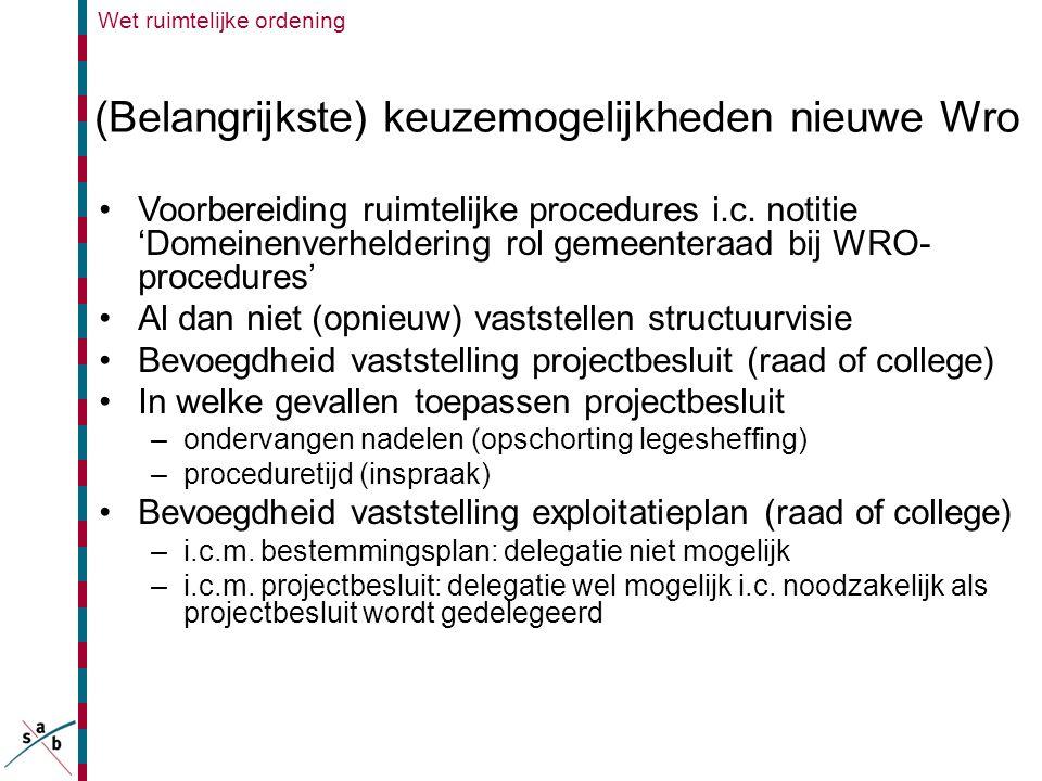 Wet ruimtelijke ordening (Belangrijkste) keuzemogelijkheden nieuwe Wro •Voorbereiding ruimtelijke procedures i.c. notitie 'Domeinenverheldering rol ge