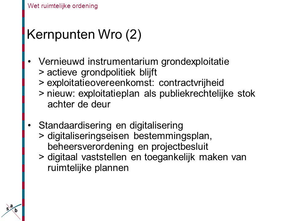 Wet ruimtelijke ordening Kernpunten Wro (2) •Vernieuwd instrumentarium grondexploitatie > actieve grondpolitiek blijft > exploitatieovereenkomst: cont