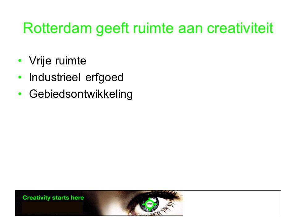 Rotterdam geeft ruimte aan creativiteit •Vrije ruimte •Industrieel erfgoed •Gebiedsontwikkeling