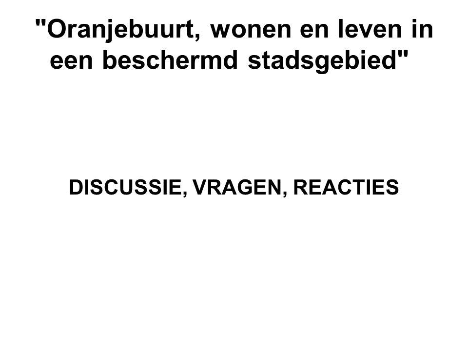 Oranjebuurt, wonen en leven in een beschermd stadsgebied DISCUSSIE, VRAGEN, REACTIES