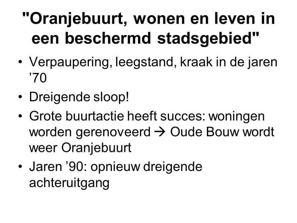 Oranjebuurt, wonen en leven in een beschermd stadsgebied •Verpaupering, leegstand, kraak in de jaren '70 •Dreigende sloop.