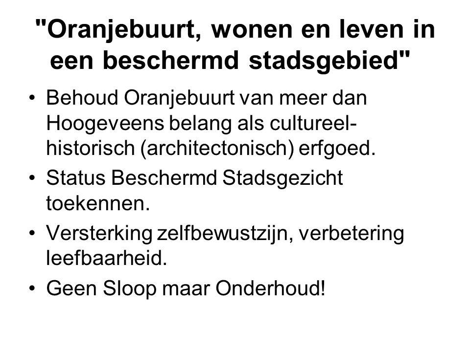 Oranjebuurt, wonen en leven in een beschermd stadsgebied •Behoud Oranjebuurt van meer dan Hoogeveens belang als cultureel- historisch (architectonisch) erfgoed.