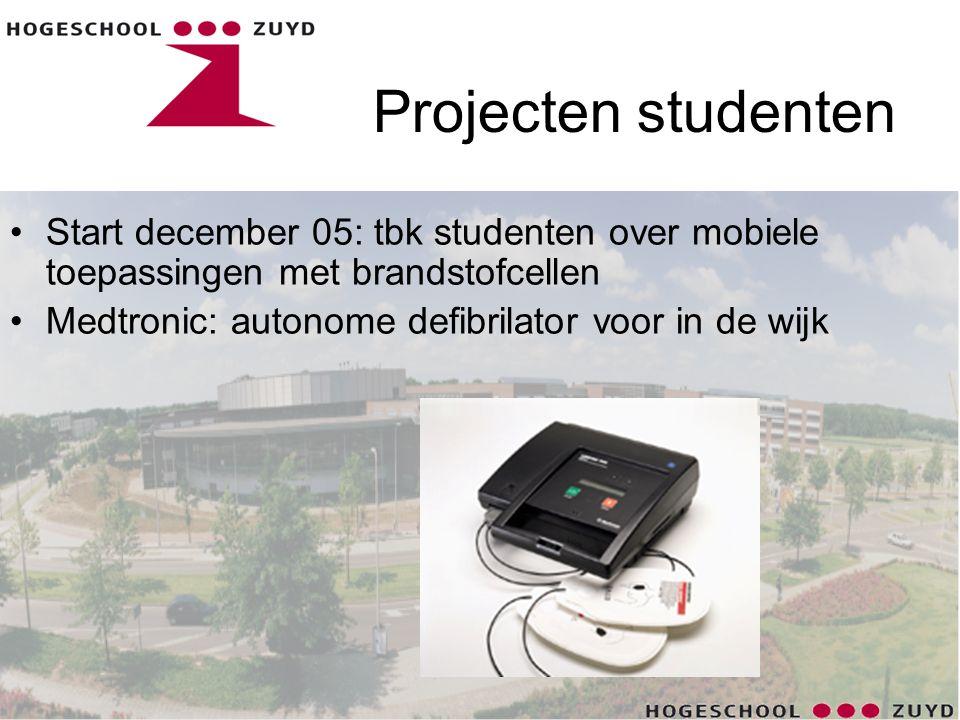 Projecten studenten •Start december 05: tbk studenten over mobiele toepassingen met brandstofcellen •Medtronic: autonome defibrilator voor in de wijk